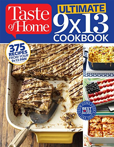 Taste of Home Ultimate 9 X 13 Cookbook: 375 Recipes for your 13X9 Pan