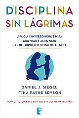 Disciplina sin lágrimas: Una guía imprescindible para orientar y alimentar el desarrollo mental de tu hijo (Spanish Edition) Kindle Edition