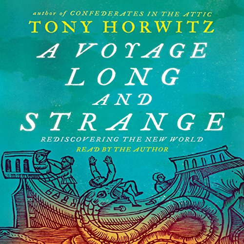 A Voyage Long and Strange                   By:                                                                                                                                 Tony Horwitz                               Narrated by:                                                                                                                                 Tony Horwitz                      Length: 8 hrs and 51 mins     43 ratings     Overall 4.3