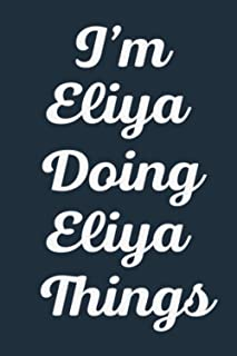 I'M Eliya Doing Eliya Things: Notebook Gift, Eliya name gifts, Eliya Girl, Personalized Journal Gift for Eliya, Gift Idea ...