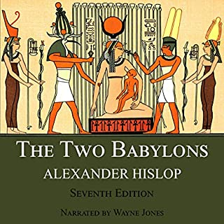 The Two Babylons: The Only Fully Complete 7th Edition! audiobook cover art