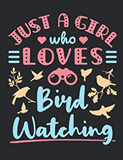 Just a Girl Who Loves Bird Watching: Bird Watching Notebook, Blank Paperback Lined Book to Write in, Birding Log, 150 page...