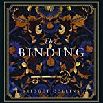 The Binding                   By:                                                                                                                                 Bridget Collins                               Narrated by:                                                                                                                                 Carl Prekopp                      Length: 15 hrs and 29 mins     362 ratings     Overall 4.5