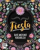 Fiesta – Das Mexiko-Kochbuch: Enchiladas, Tacos & Guacamole: Über 80 authentische Rezepte für zu Hause – mit Reisereportagen und stimmungsvollen Impressionen