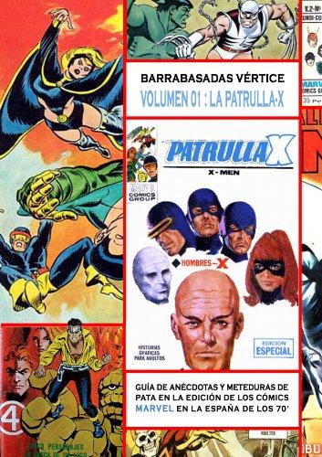 Barrabasadas Vértice, la Patrulla-X (the x-men): Guía de anécdotas y meteduras de pata en la edición de los cómics Marvel en la España de los 70 eBook: Molina, Salvador: Amazon.es: Tienda Kindle
