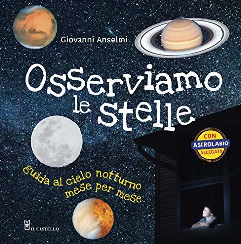 Osserviamo le stelle. Guida al cielo notturno mese per mese. Ediz. a colori. Con gadget
