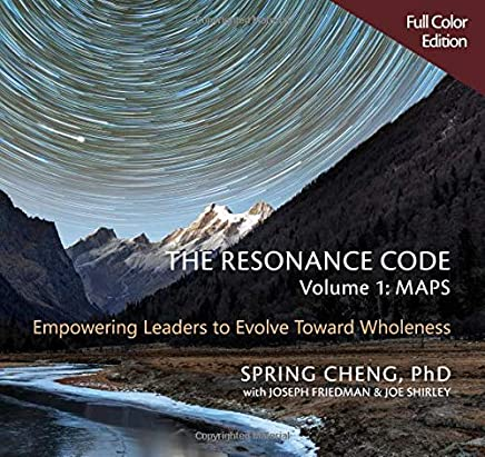 The Resonance Code: Empowering Leaders to Evolve Toward Wholeness (Volume 1: Maps, Full Color Edition)