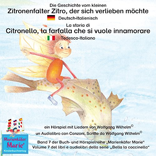 Die Geschichte vom kleinen Zitronenfalter Zitro, der sich verlieben möchte: Deutsch-Italienisch / La storia di Citronello, la farfalla che si vuole innamorare: Tedesco-Italiano (Marienkäfer Marie / Bella la coccinella 7) audiobook cover art