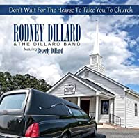 Don't Wait for the Hearse to Take You to Church by Rodney Dillard & the Dillard Band (2011-08-16)