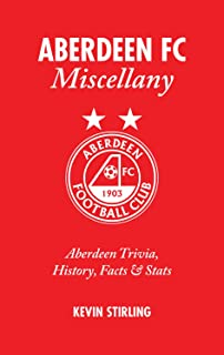 Aberdeen FC Miscellany: Aberdeen Trivia, History, Facts & Stats