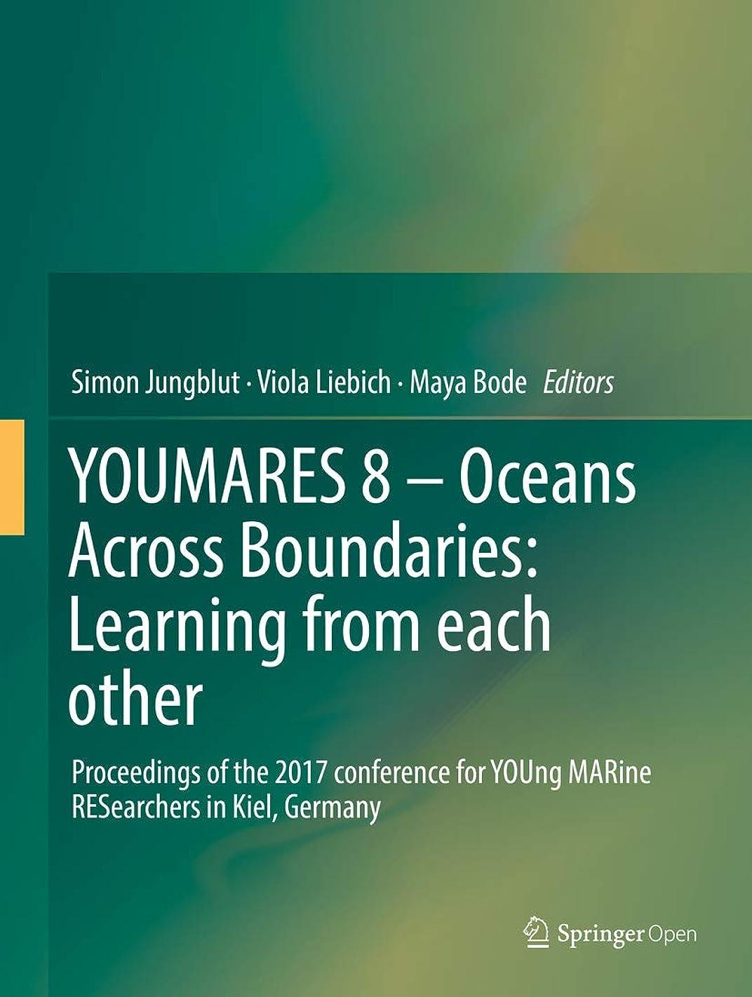 ネイティブ背骨容赦ないYOUMARES 8 – Oceans Across Boundaries: Learning from each other: Proceedings of the 2017 conference for YOUng MARine RESearchers in Kiel, Germany (English Edition)