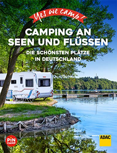 Yes we camp! Camping an Seen und Flüssen: Die schönsten Plätze in Deutschland