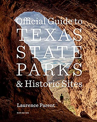 Official Guide to Texas State Parks and Historic Sites: New Edition by University of Texas Press