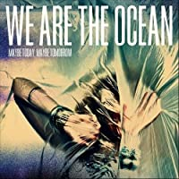 Maybe Today, Maybe Tomorrow by We Are The Ocean