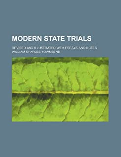 Modern State Trials Volume 1; Revised and Illustrated with Essays and Notes