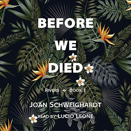 Before We Died      Rivers, Book 1              By:                                                                                                                                 Joan Schweighardt                               Narrated by:                                                                                                                                 Lucio Leone                      Length: 8 hrs and 27 mins     Not rated yet     Overall 0.0