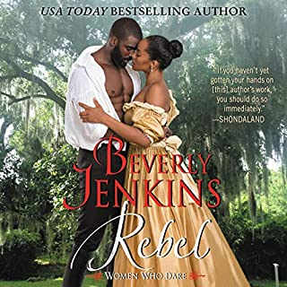 Rebel     Women Who Dare              By:                                                                                                                                 Beverly Jenkins                               Narrated by:                                                                                                                                 Kim Staunton                      Length: 8 hrs and 38 mins     117 ratings     Overall 4.8
