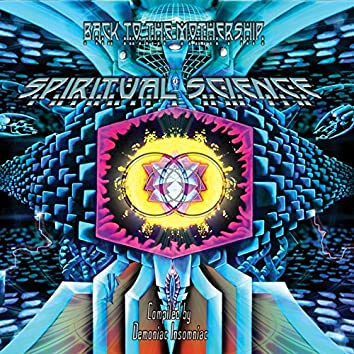 """Spiritual Science 2 """"Back to the Mothership"""" (Compiled By Demoniac Insomniac)"""