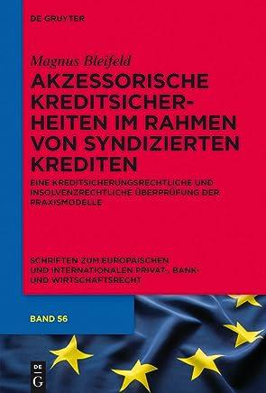 Akzessorische Kreditsicherheiten im Rahmen von syndizierten Krediten: Eine kreditsicherungsrechtliche und insolvenzrechtliche �berpr�fung der Praxismodelle ... Privat-, Bank- und Wirtschaftsrecht 56)