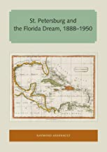 St. Petersburg and the Florida Dream, 1888–1950 (Florida and the Caribbean Open Books Series)