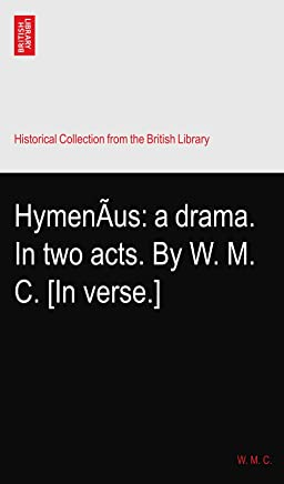 HymenÃus: a drama. In two acts. By W. M. C. [In verse.]