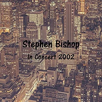 Stephen Bishop-In Concert 2002-