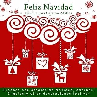 Feliz Navidad: El Libro Para Colorear Adultos: Disenos con arboles de Navidad, adornos, angeles y otras decoraciones festivas (Libros para colorear adultos navidad) (Spanish Edition)