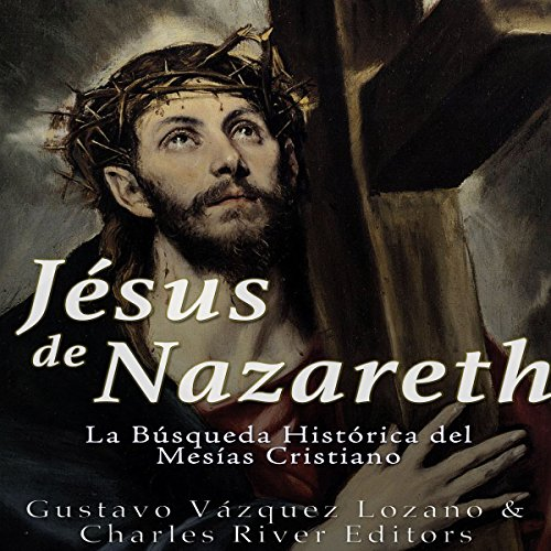 Jesús de Nazareth: La Búsqueda Histórica del Mesías Cristiano [Jesus of Nazareth: The Historical Search for the Christian Messiah] audiobook cover art