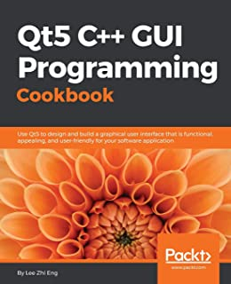 Qt5 C++ GUI Programming Cookbook: Design and build a functional, appealing, and user-friendly graphical user interface