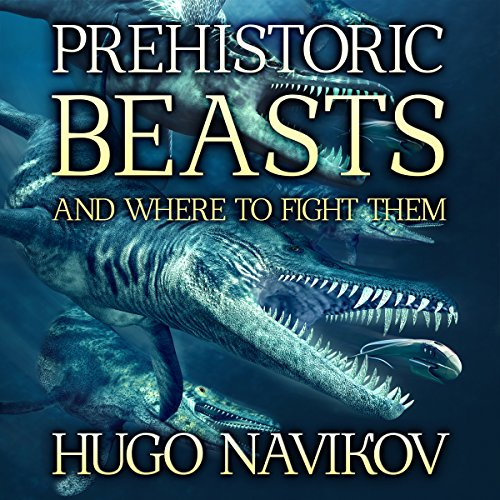 Prehistoric Beasts and Where to Fight Them audiobook cover art