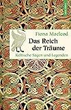 Das Reich der Träume - Keltische Sagen und Legenden (Geschenkbuch Weisheit, Band 33)