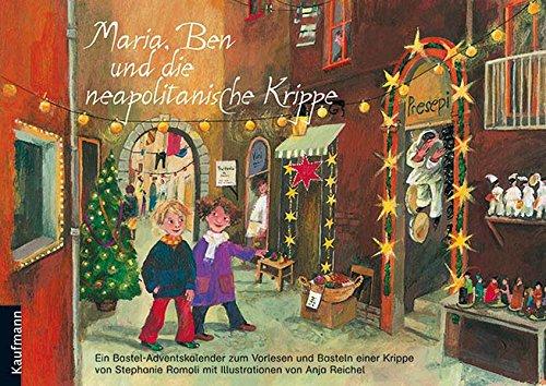 Maria Ben und die neapolitanische Krippe: Ein Adventskalender zum Vorlesen und Basteln einer Krippe