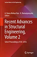 Recent Advances in Structural Engineering, Volume 2: Select Proceedings of SEC 2016 (Lecture Notes in Civil Engineering Book 12)