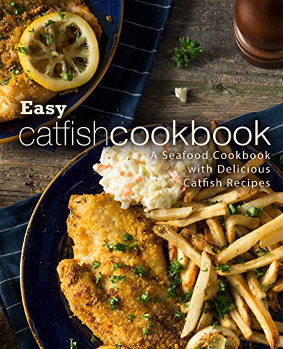 Easy Catfish Cookbook: A Seafood Cookbook with Delicious Catfish Recipes by [BookSumo Press]