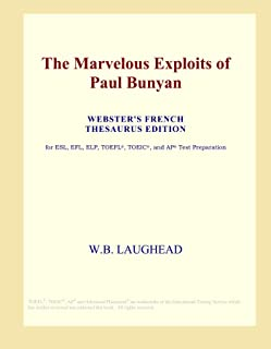 The Marvelous Exploits of Paul Bunyan (Webster's French Thesaurus Edition)