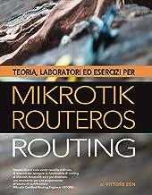 Teoria, laboratori ed esercizi per MikroTik RouterOS - Routing (Italian Edition)