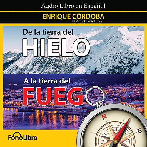 Couverture de De la Tierra del Hielo a la Tierra del Fuego [From the Land of Ice to the Land of Fire]