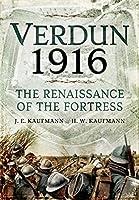 Verdun 1916: The Renaissance of the Fortress by J.E. Kaufmann H.W. Kaufmann(2016-07-08)