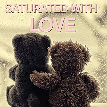 Saturated with Love