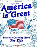 America is Great - Patriotic Coloring Book For Kids: Proud of the USA! Color 50 large Pages of United States Symbols and Icons - Independence Day (4th of July) - for Ages 4-8