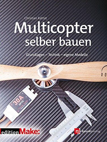 Multicopter selber bauen: Grundlagen - Technik - eigene Modelle (Edition Make:) (German Edition)