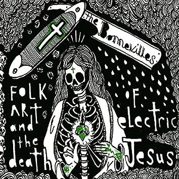 Folk Art & the Death of Electric Jesus