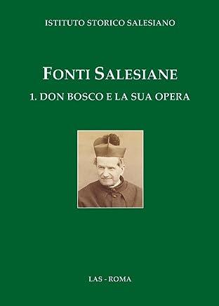 Fonti salesiane. 1. Don Bosco e la sua opera
