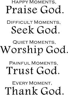 Happy Moments, Praise God. Difficult Moments, Seek God. Quiet Moments, Worship God. Painful Moments, Trust God Mottoes Mur...