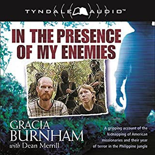 In the Presence of My Enemies                   By:                                                                                                                                 Gracia Burnham                               Narrated by:                                                                                                                                 Aimee Lilly                      Length: 4 hrs and 49 mins     12 ratings     Overall 4.6