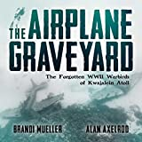 The Airplane Graveyard: The Forgotten WWII Warbirds of Kwajalein Atoll