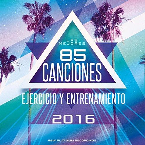 Las Mejores 85 Canciones para Ejercicio y Entrenamiento Físico Intenso 2016