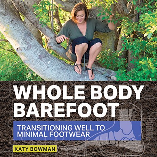 Whole Body Barefoot: Transitioning Well to Minimal Footwear                   By:                                                                                                                                 Katy Bowman                               Narrated by:                                                                                                                                 Katy Bowman                      Length: 2 hrs and 14 mins     36 ratings     Overall 4.9
