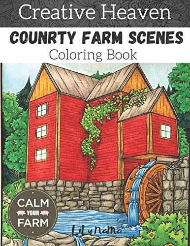 Creative heaven country farm scenes coloring Book: An adult coloring book xith charming country life, nature scenes, country charm, beautiful designs ... relieving romantic country coloring books