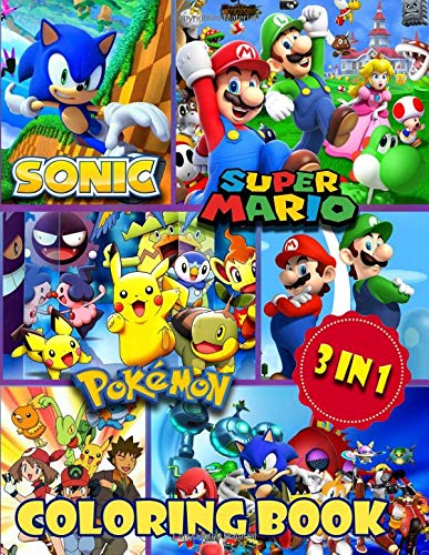 3 in 1 Coloring Book: Sonic, Super Mario, Pokemon. Exclusive Work - 60 illustrations Great Coloring Book for Boys, Girls, Toddlers, Preschoolers, Kids (Ages 3-6, 6-8, 8-12)